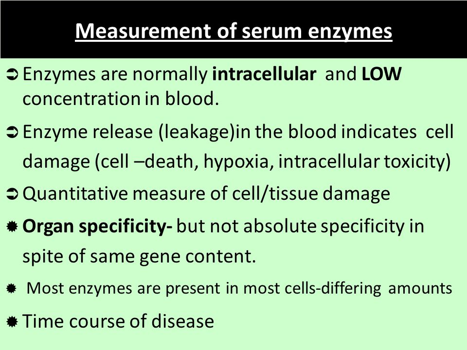 Measurement of serum enzymes  Enzymes are normally intracellular and LOW concentration in blood.  Enzyme release (leakage)in the blood indicates cel