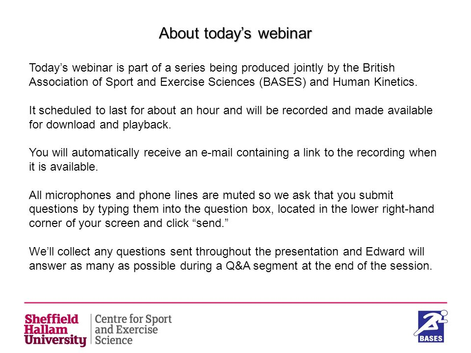 Mechanics Professor Edward M Winter About today's webinar Today's webinar is part of a series being produced jointly by the British Association of Spo