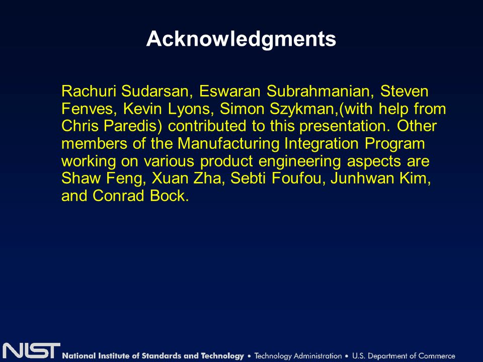 Acknowledgments Rachuri Sudarsan, Eswaran Subrahmanian, Steven Fenves, Kevin Lyons, Simon Szykman,(with help from Chris Paredis) contributed to this p