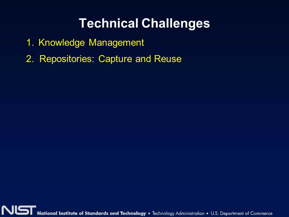 Technical Challenges 1. Knowledge Management 2. Repositories: Capture and Reuse