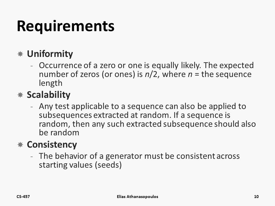 Requirements  Uniformity - Occurrence of a zero or one is equally likely.