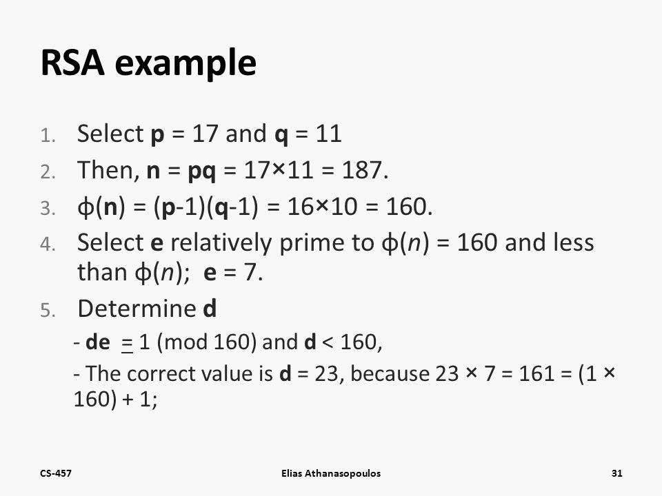 RSA example 1. Select p = 17 and q = 11 2. Then, n = pq = 17×11 = 187.