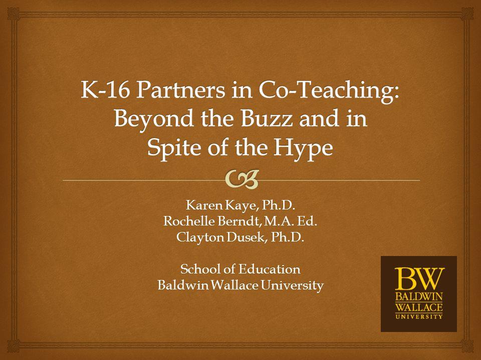 Karen Kaye, Ph.D. Rochelle Berndt, M.A. Ed. Clayton Dusek, Ph.D. School of Education Baldwin Wallace University