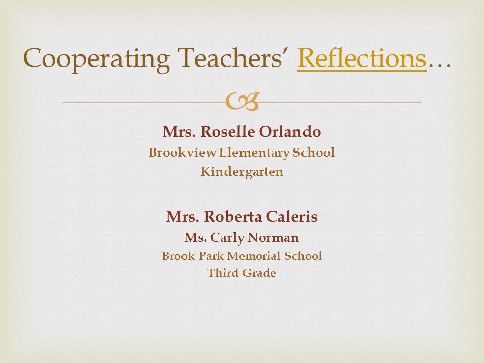  Mrs. Roselle Orlando Brookview Elementary School Kindergarten Mrs. Roberta Caleris Ms. Carly Norman Brook Park Memorial School Third Grade Cooperati