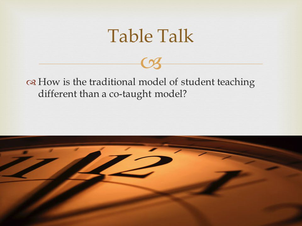   How is the traditional model of student teaching different than a co-taught model Table Talk