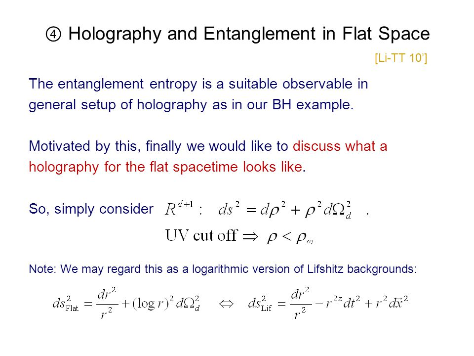 ④ Holography and Entanglement in Flat Space [Li-TT 10'] The entanglement entropy is a suitable observable in general setup of holography as in our BH example.