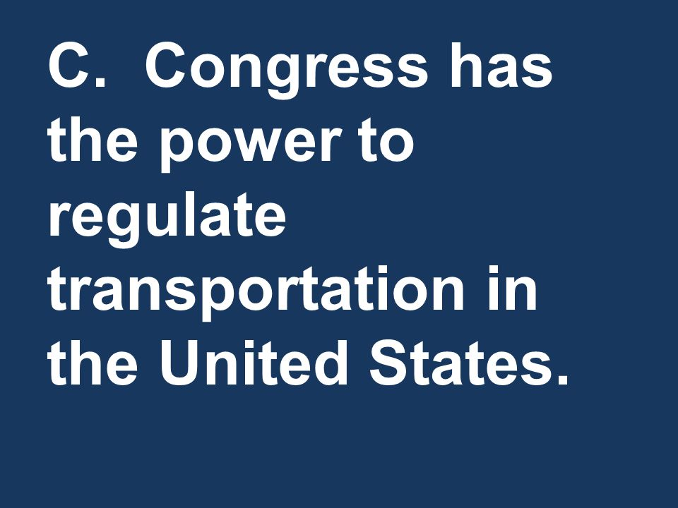 C. Congress has the power to regulate transportation in the United States.