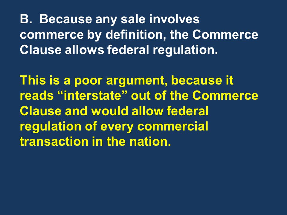B.Because any sale involves commerce by definition, the Commerce Clause allows federal regulation.
