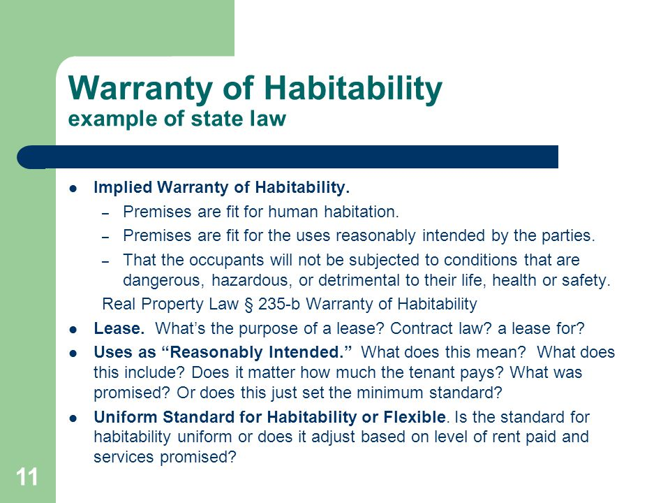 Warranty of Habitability example of state law Implied Warranty of Habitability. – Premises are fit for human habitation. – Premises are fit for the us