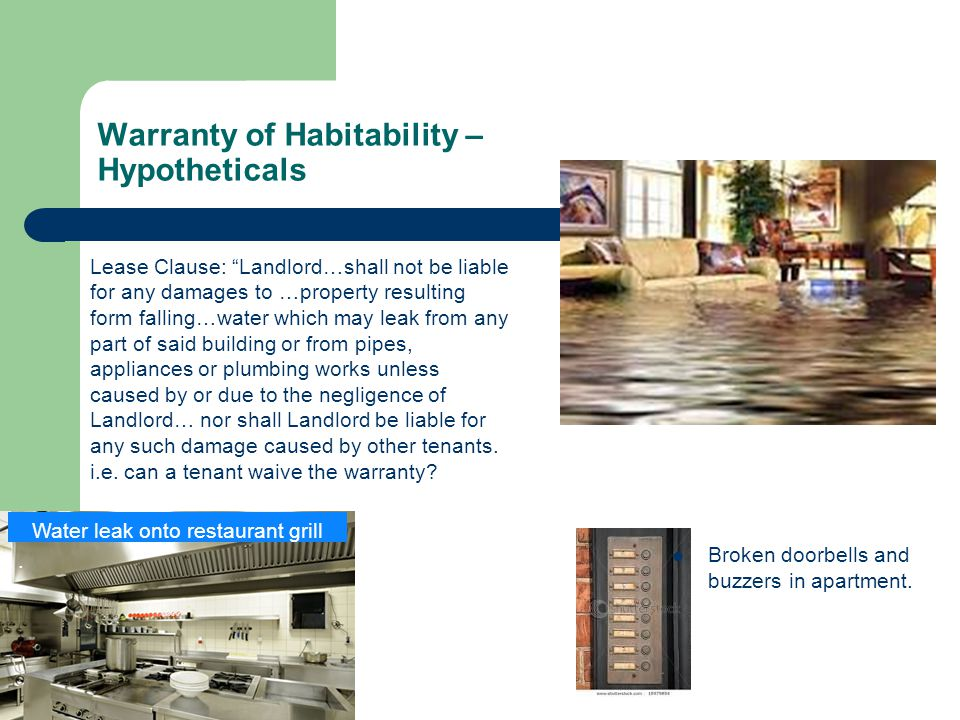 """Warranty of Habitability – Hypotheticals Lease Clause: """"Landlord…shall not be liable for any damages to …property resulting form falling…water which m"""