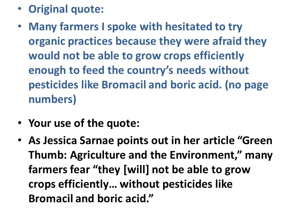 Original quote: Many farmers I spoke with hesitated to try organic practices because they were afraid they would not be able to grow crops efficiently enough to feed the country's needs without pesticides like Bromacil and boric acid.