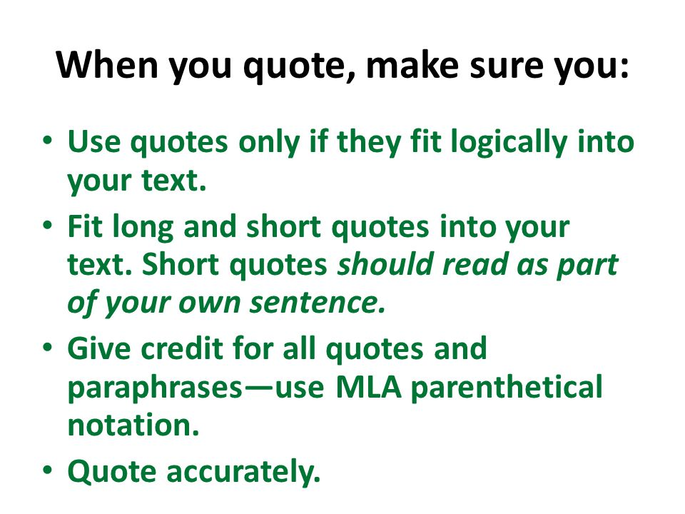 DON'T: Quote out of context.Changing the author's opinions to suit your own is unfair.