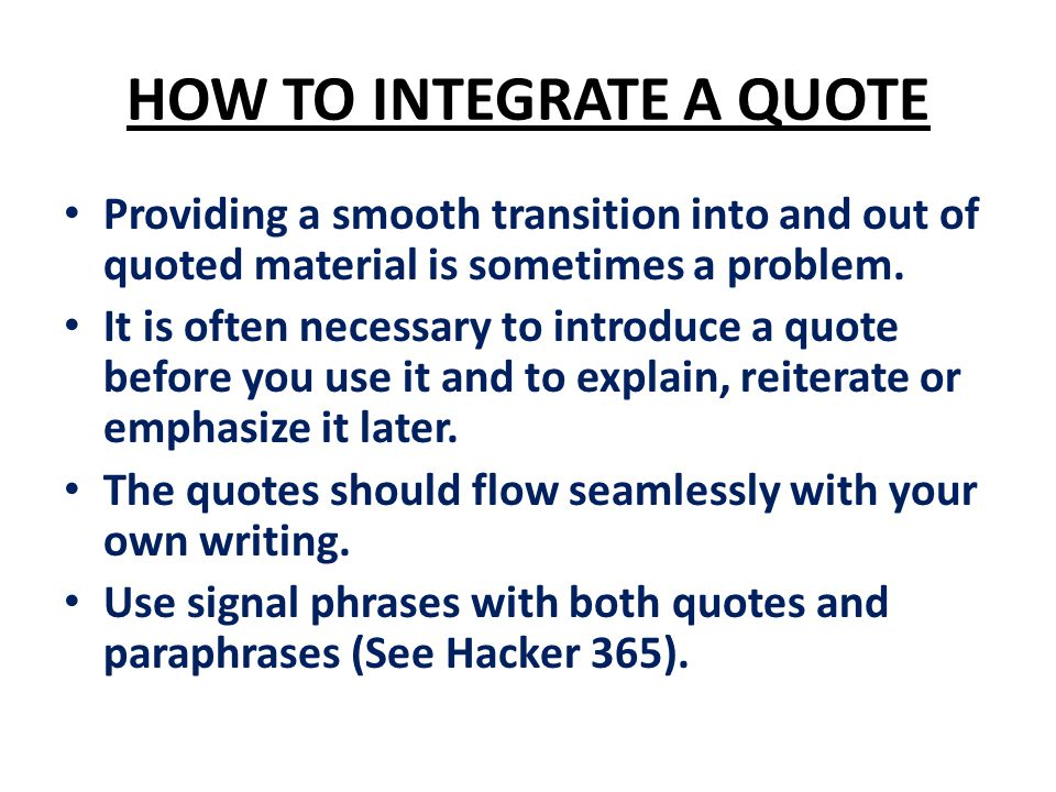 HOW TO INTEGRATE A QUOTE Providing a smooth transition into and out of quoted material is sometimes a problem.