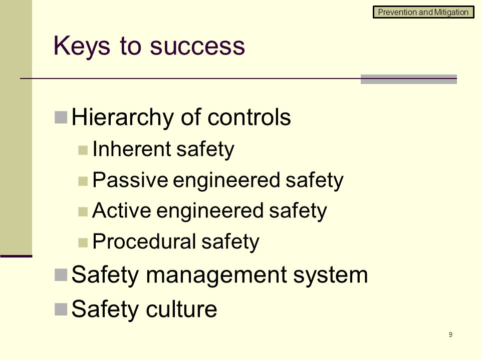 Keys to success Hierarchy of controls Inherent safety Passive engineered safety Active engineered safety Procedural safety Safety management system Sa