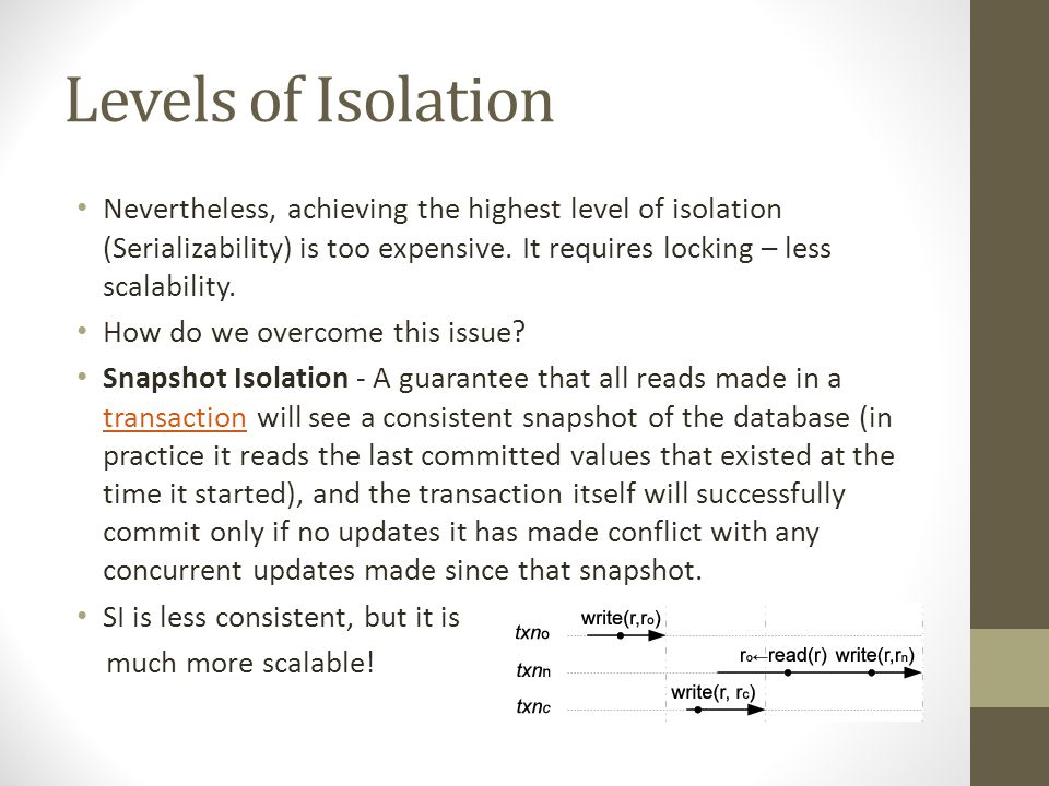 Levels of Isolation Nevertheless, achieving the highest level of isolation (Serializability) is too expensive.