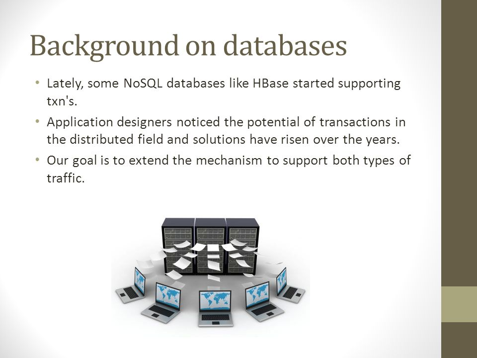 Background on databases Lately, some NoSQL databases like HBase started supporting txn s.