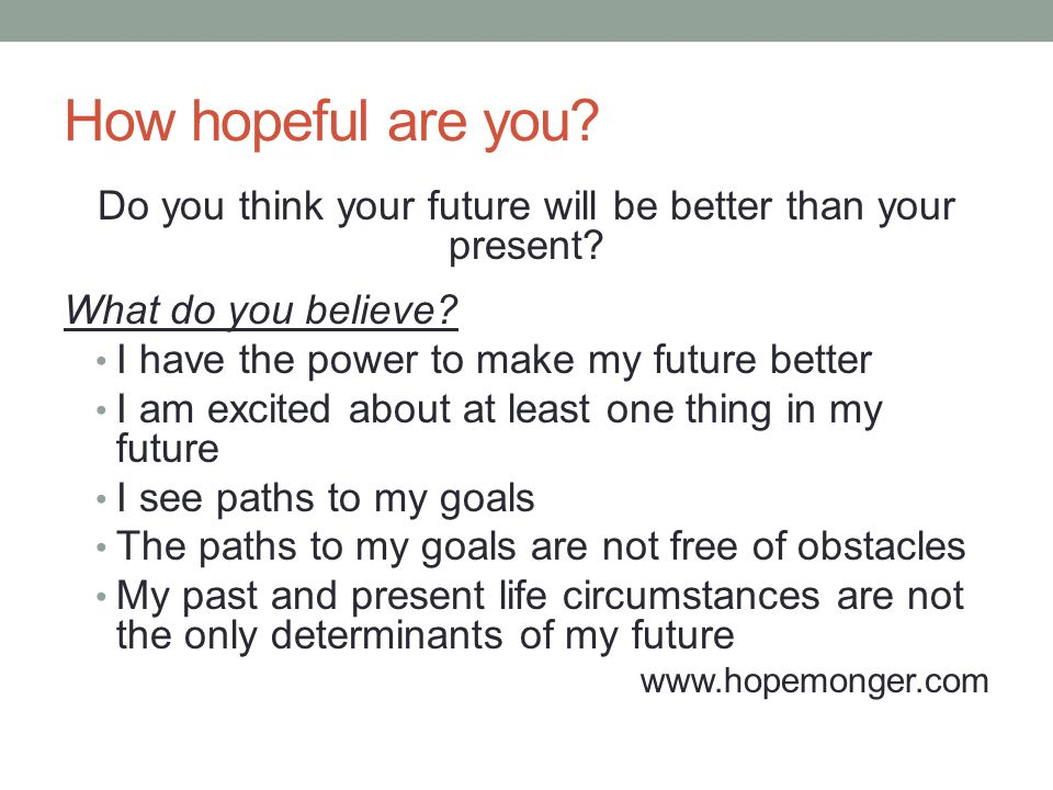 How hopeful are you. Do you think your future will be better than your present.