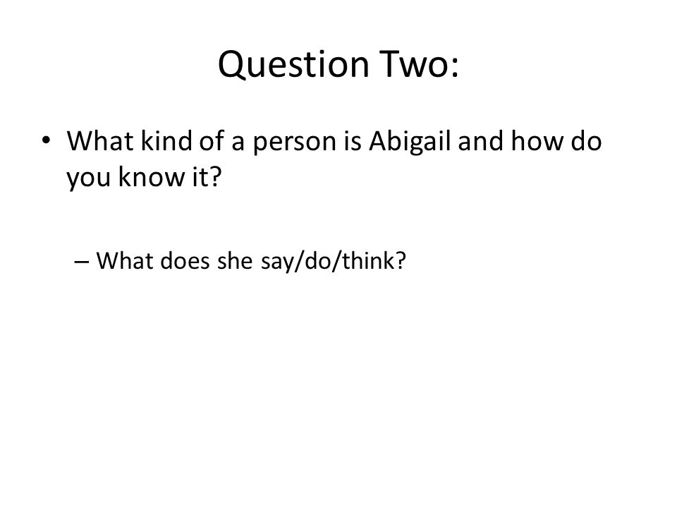 Question Two: What kind of a person is Abigail and how do you know it.