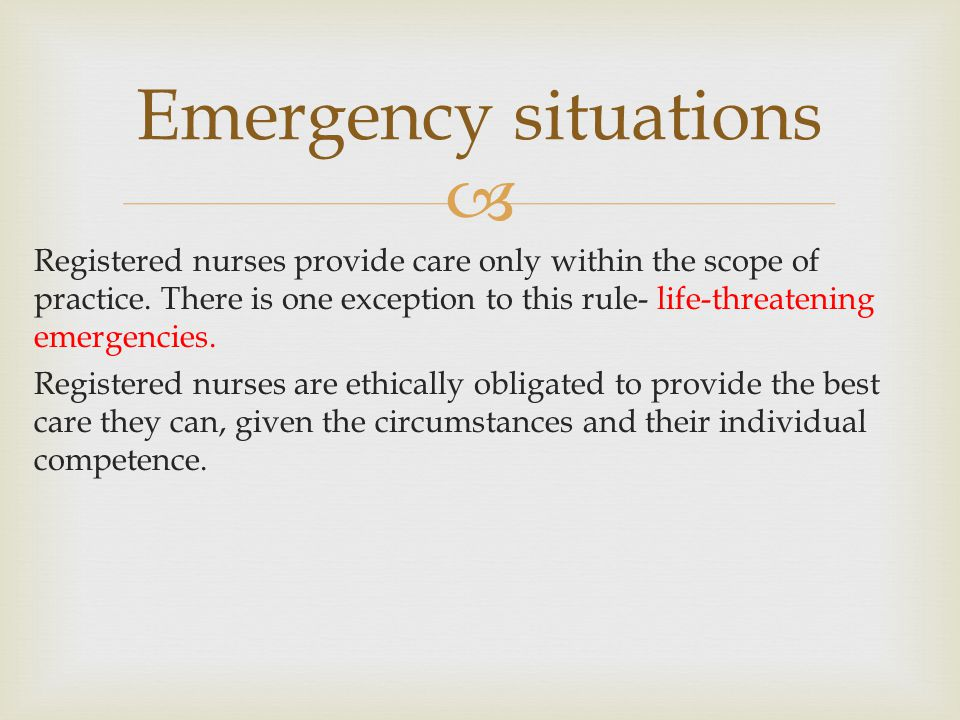  Registered nurses provide care only within the scope of practice. There is one exception to this rule- life-threatening emergencies. Registered nurs