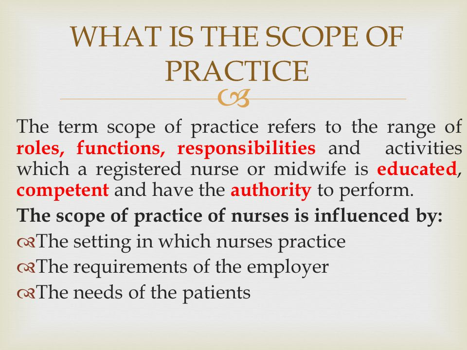  In spite of the difficulties, it is important to define the scope of practice because it is the base from which:  Regulatory bodies prepare standards of practice  Educational institutions prepare curricula  Employers prepare job descriptions Importance of the scope of practice