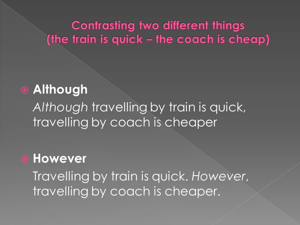  Whereas Travelling by train is quick, whereas travelling by coach is cheap.