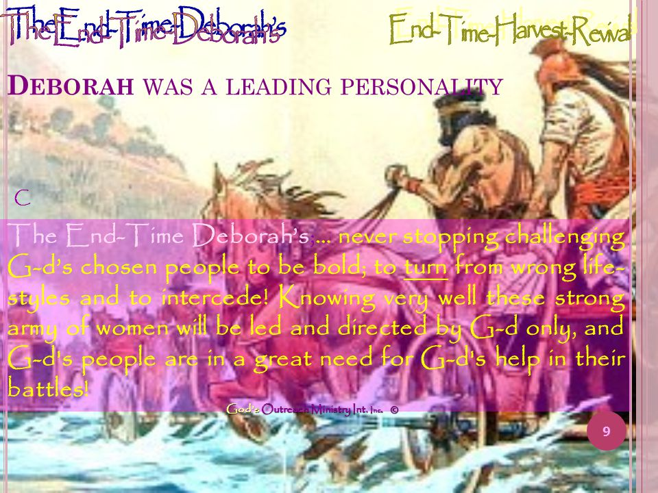 D EBORAH WAS A LEADING PERSONALITY 8 The End-Time Deborah's; Women who, in spite of outward hindrances, standing with great faith, will not compromise