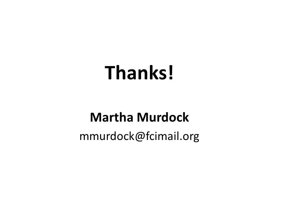 Thanks! Martha Murdock mmurdock@fcimail.org