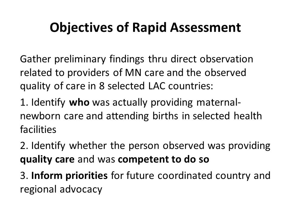 Objectives of Rapid Assessment Gather preliminary findings thru direct observation related to providers of MN care and the observed quality of care in