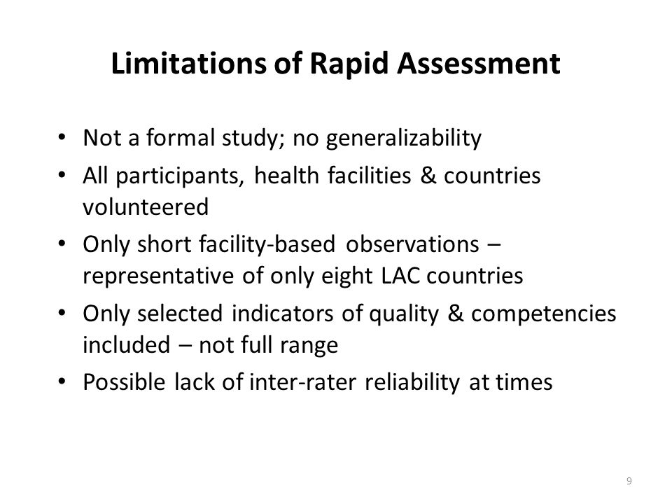 Limitations of Rapid Assessment Not a formal study; no generalizability All participants, health facilities & countries volunteered Only short facilit