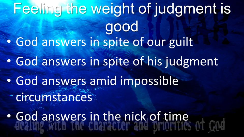 Feeling the weight of judgment is good God answers in stages God answers to win our loyalty God answers to help us become like him