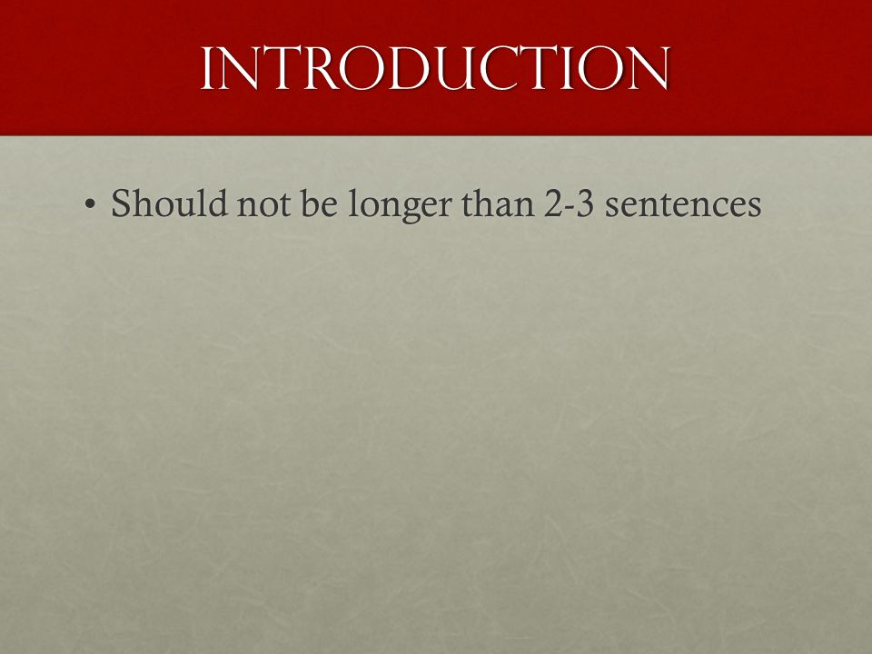 Introduction Should not be longer than 2-3 sentencesShould not be longer than 2-3 sentences