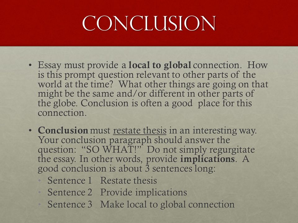 Conclusion Essay must provide a local to global connection. How is this prompt question relevant to other parts of the world at the time? What other t