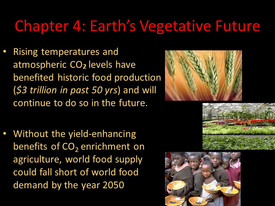 Rising temperatures and atmospheric CO 2 levels have benefited historic food production ($3 trillion in past 50 yrs) and will continue to do so in the future.