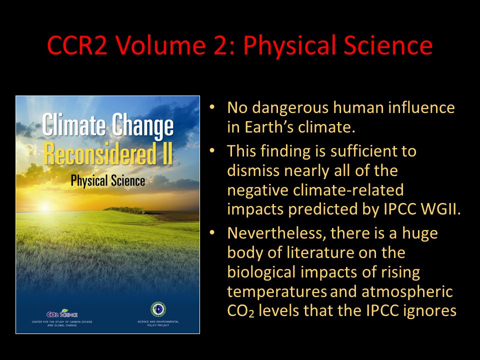 CCR2 Volume 2: Physical Science No dangerous human influence in Earth's climate. No dangerous human influence in Earth's climate. This finding is suff
