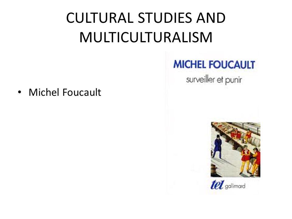 CULTURAL STUDIES AND MULTICULTURALISM Michel Foucault