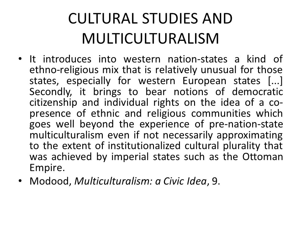 CULTURAL STUDIES AND MULTICULTURALISM It introduces into western nation-states a kind of ethno-religious mix that is relatively unusual for those stat