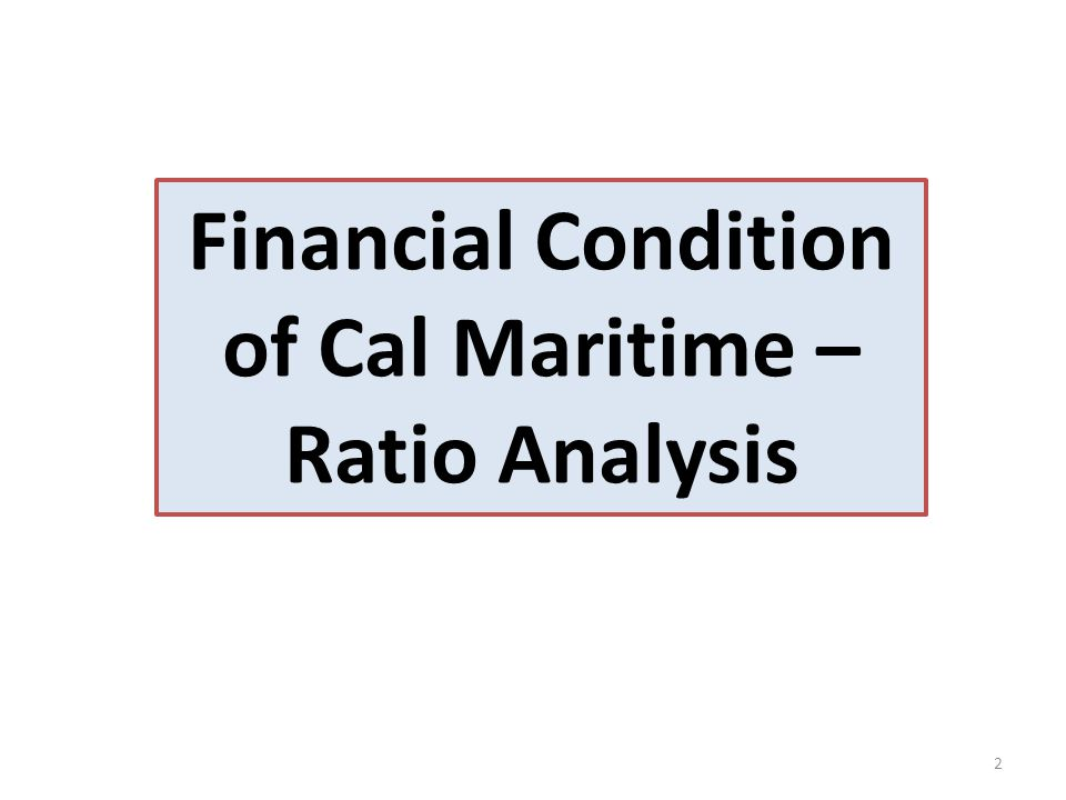 2 Financial Condition of Cal Maritime – Ratio Analysis