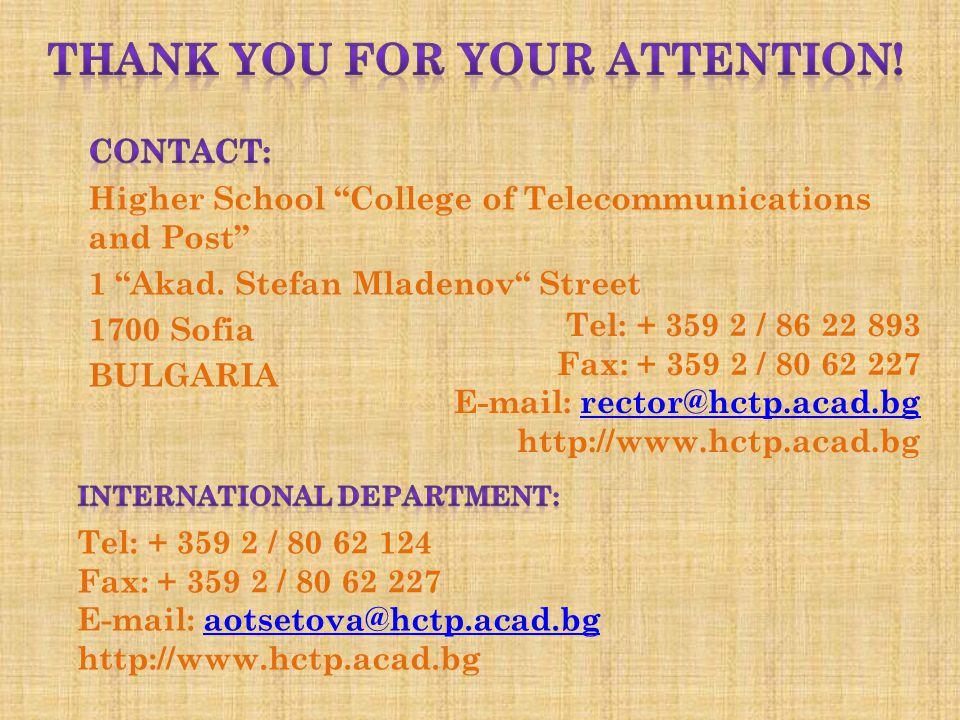 Tel: + 359 2 / 86 22 893 Fax: + 359 2 / 80 62 227 E-mail: rector@hctp.acad.bgrector@hctp.acad.bg http://www.hctp.acad.bg Tel: + 359 2 / 80 62 124 Fax: + 359 2 / 80 62 227 E-mail: aotsetova@hctp.acad.bgaotsetova@hctp.acad.bg http://www.hctp.acad.bg