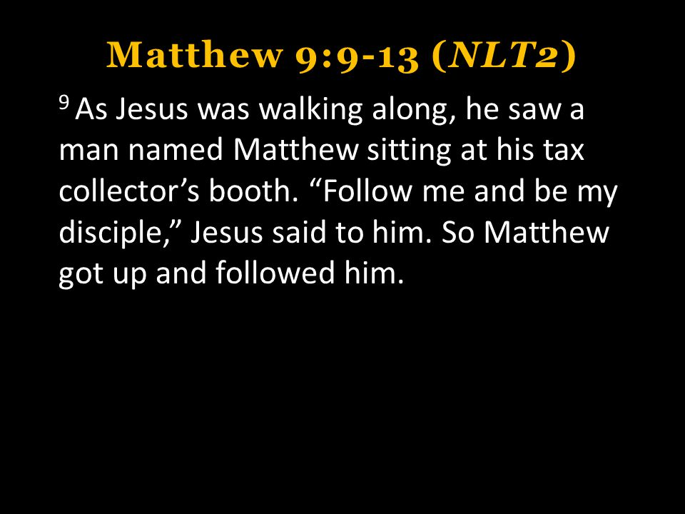 Matthew 9:9-13 (NLT2) 10 Later, Matthew invited Jesus and his disciples to his home as dinner guests, along with many tax collectors and other disreputable sinners.