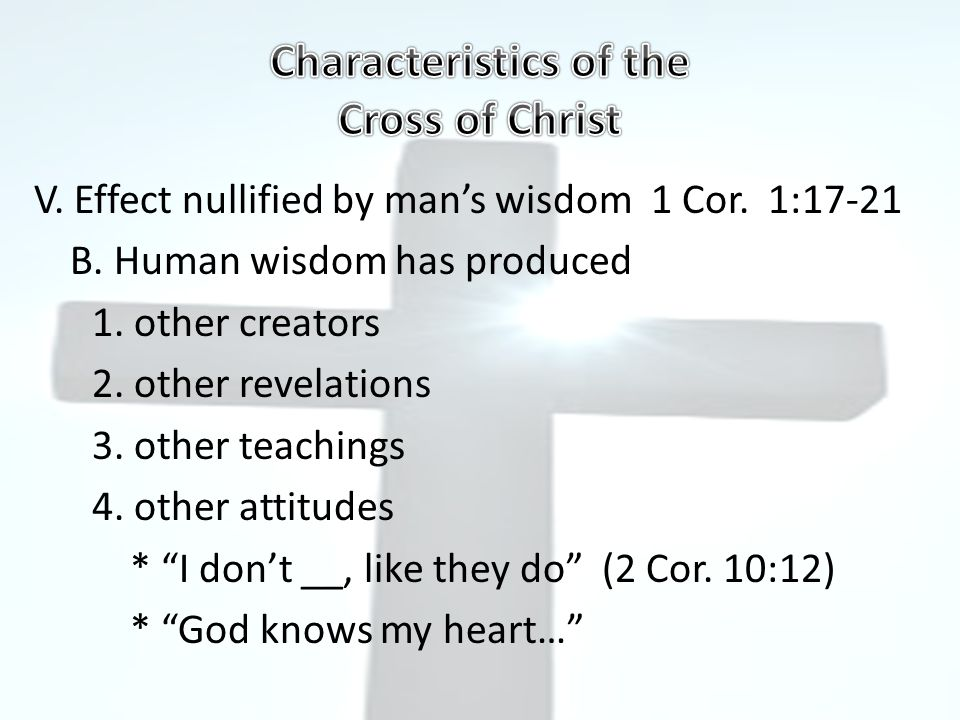 V. Effect nullified by man's wisdom 1 Cor. 1:17-21 B.