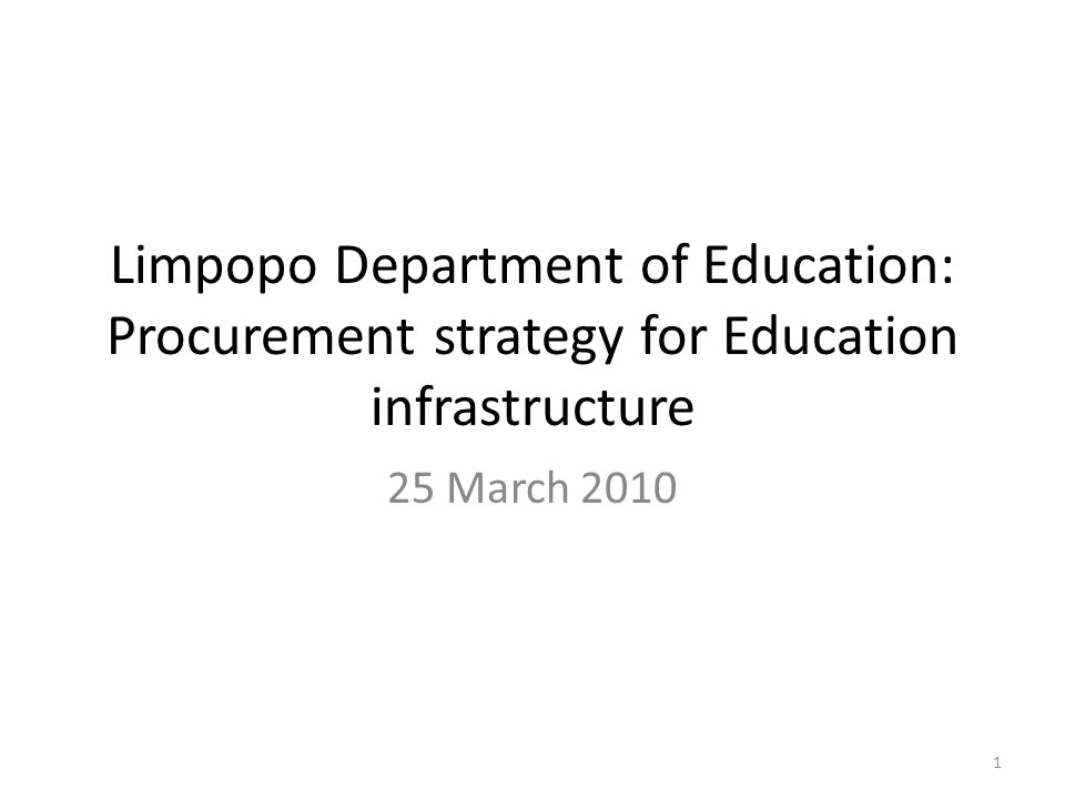 Limpopo Department of Education: Procurement strategy for Education infrastructure 25 March 2010 1