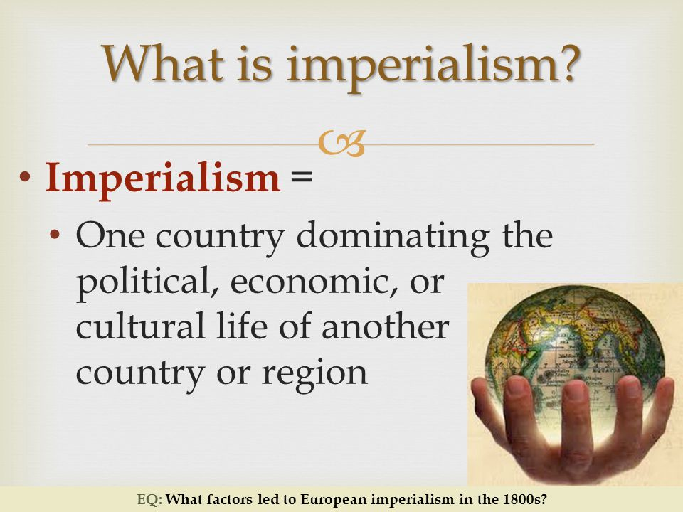 Western Advantages European nations had colonies in South Asia Africa China EQ: What factors led to European imperialism in the 1800s?