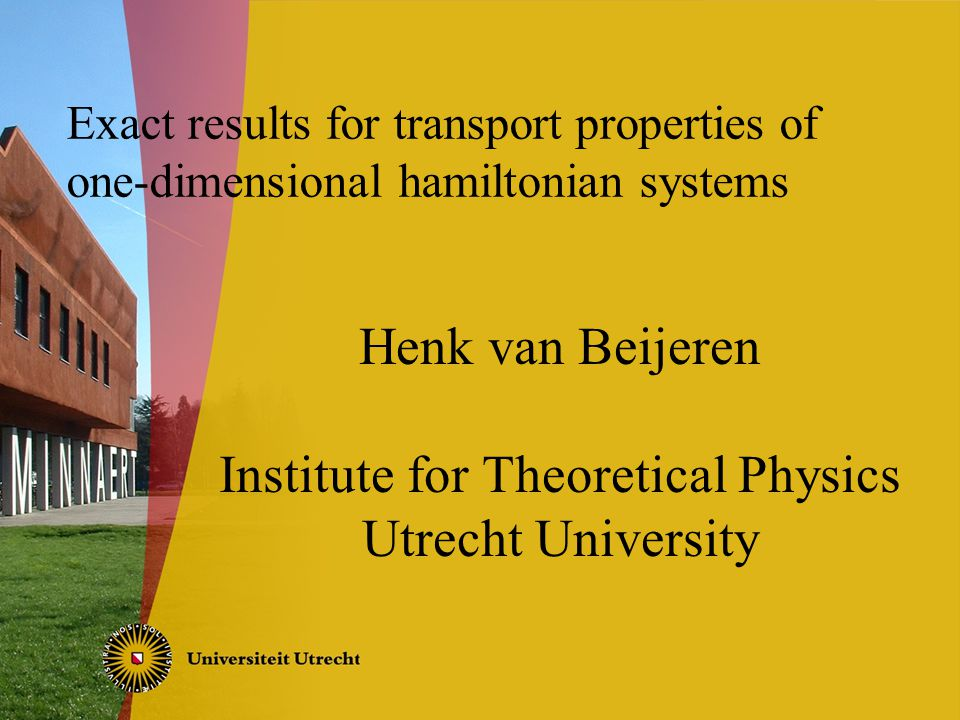 Exact results for transport properties of one-dimensional hamiltonian systems Henk van Beijeren Institute for Theoretical Physics Utrecht University