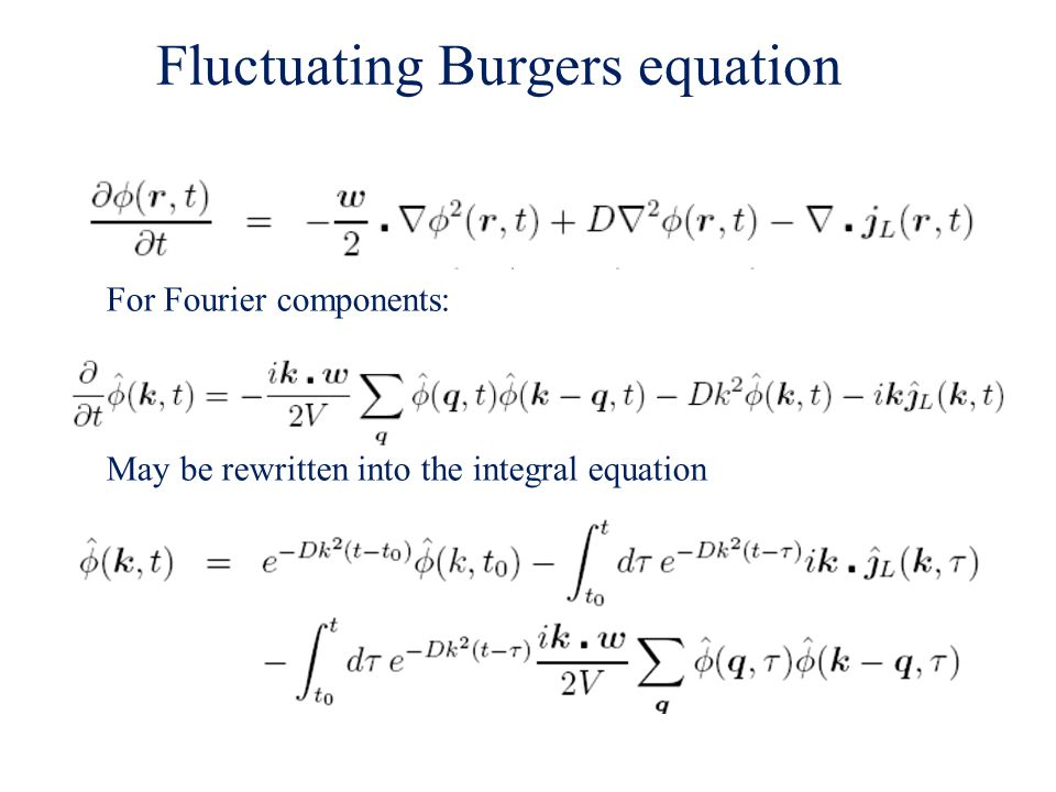 Fluctuating Burgers equation For Fourier components: May be rewritten into the integral equation
