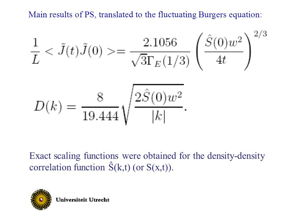 Main results of PS, translated to the fluctuating Burgers equation: Exact scaling functions were obtained for the density-density correlation function
