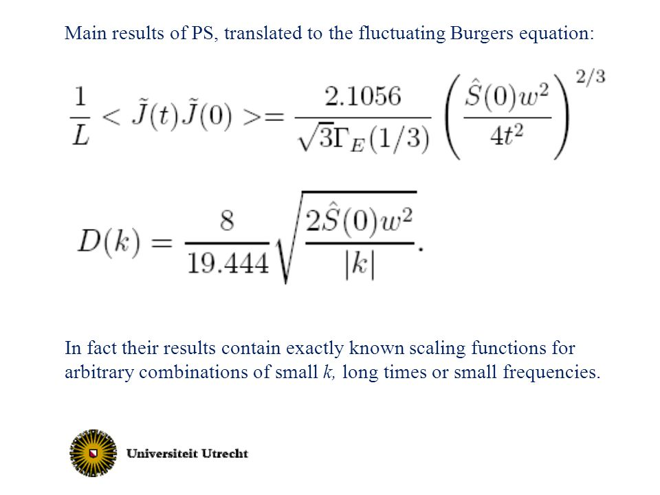 Main results of PS, translated to the fluctuating Burgers equation: In fact their results contain exactly known scaling functions for arbitrary combinations of small k, long times or small frequencies.