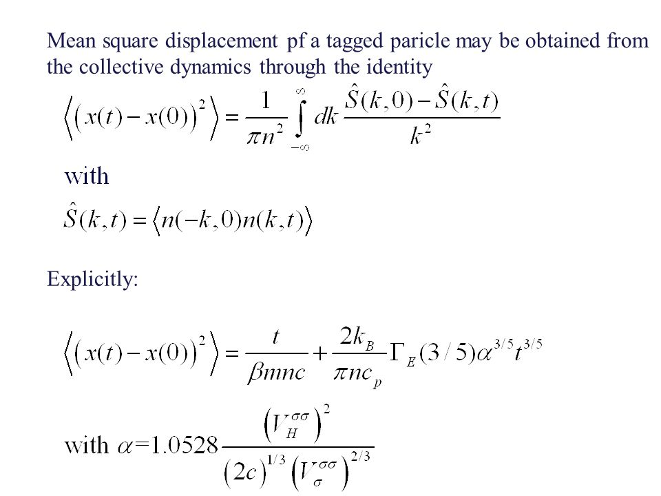 Mean square displacement pf a tagged paricle may be obtained from the collective dynamics through the identity Explicitly: