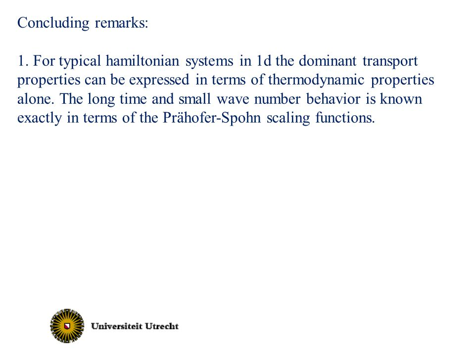 Concluding remarks: 1. For typical hamiltonian systems in 1d the dominant transport properties can be expressed in terms of thermodynamic properties a