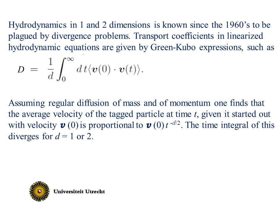 Hydrodynamics in 1 and 2 dimensions is known since the 1960's to be plagued by divergence problems.