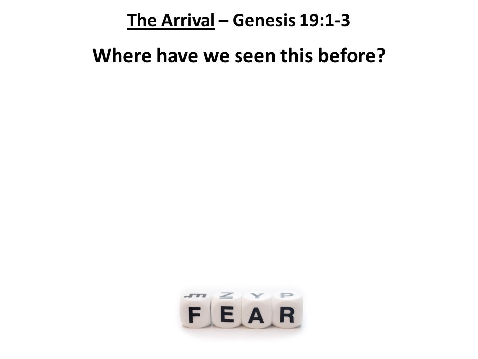 The Arrival – Genesis 19:1-3 Where have we seen this before